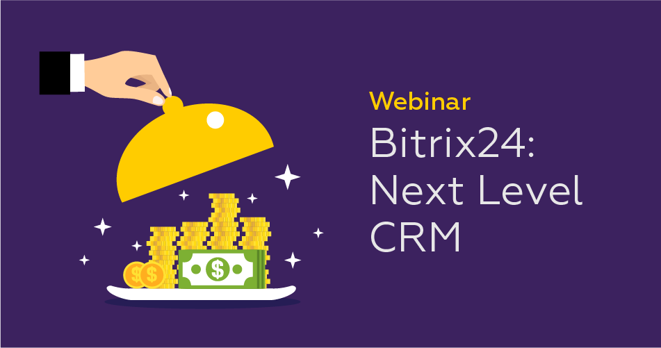 Bitrix24 Next Level CRM Webinar